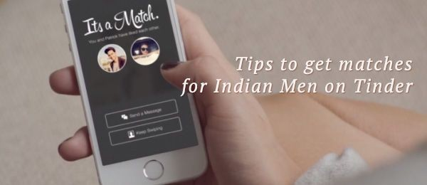 3 Tinder tips for Indian men to get more matches